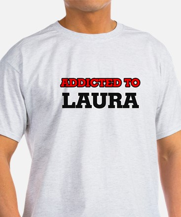 Addicted to Laura T-Shirt