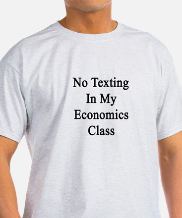 No Texting In My Economics Clas T-Shirt