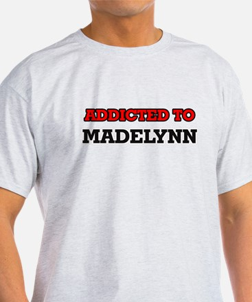 Addicted to Madelynn T-Shirt