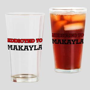 Addicted to Makayla Drinking Glass