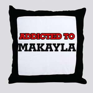 Addicted to Makayla Throw Pillow