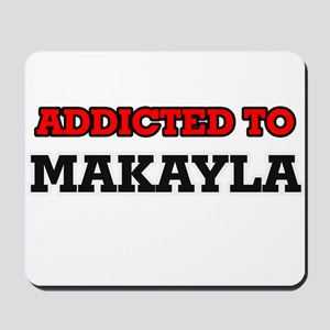 Addicted to Makayla Mousepad