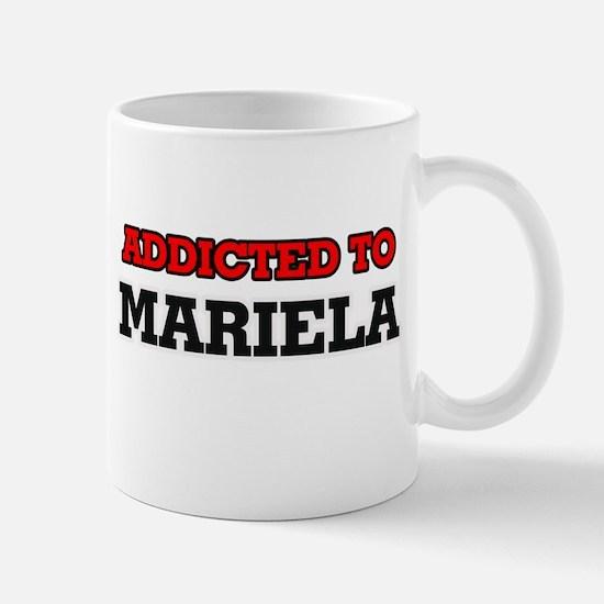 Addicted to Mariela Mugs