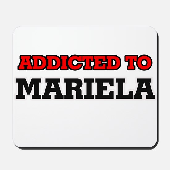 Addicted to Mariela Mousepad