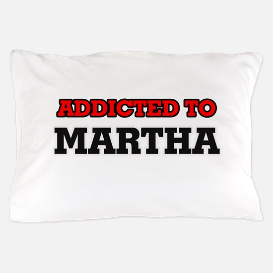 Addicted to Martha Pillow Case