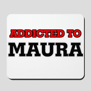 Addicted to Maura Mousepad