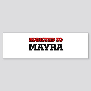 Addicted to Mayra Bumper Sticker