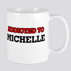 Addicted to Michelle Mugs