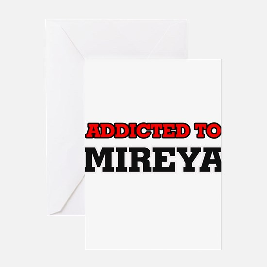 Addicted to Mireya Greeting Cards