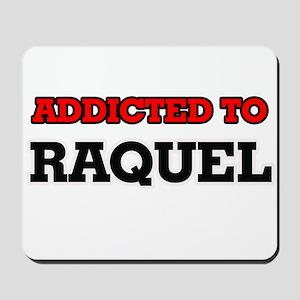 Addicted to Raquel Mousepad