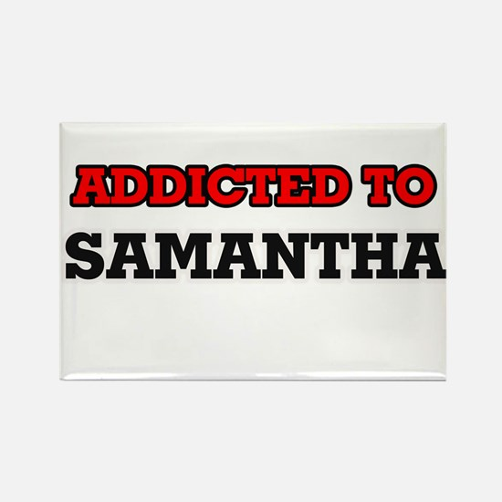 Addicted to Samantha Magnets