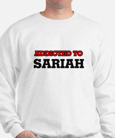 Addicted to Sariah Sweatshirt