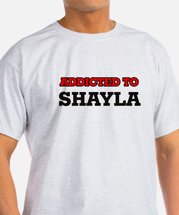 Addicted to Shayla T-Shirt