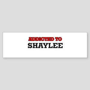 Addicted to Shaylee Bumper Sticker