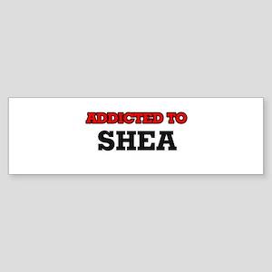 Addicted to Shea Bumper Sticker