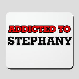 Addicted to Stephany Mousepad