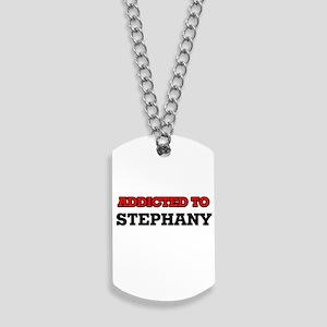 Addicted to Stephany Dog Tags