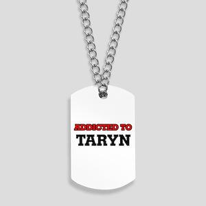 Addicted to Taryn Dog Tags