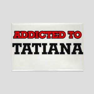 Addicted to Tatiana Magnets
