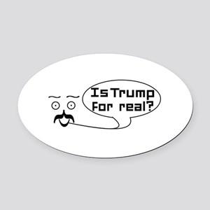 Is Trump For real? Oval Car Magnet