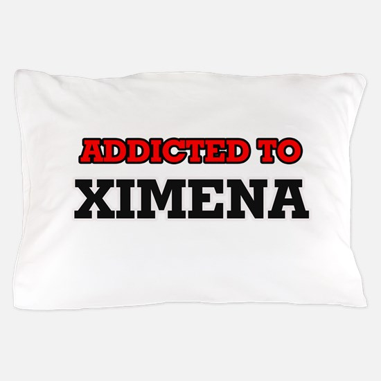 Addicted to Ximena Pillow Case