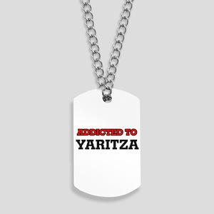Addicted to Yaritza Dog Tags