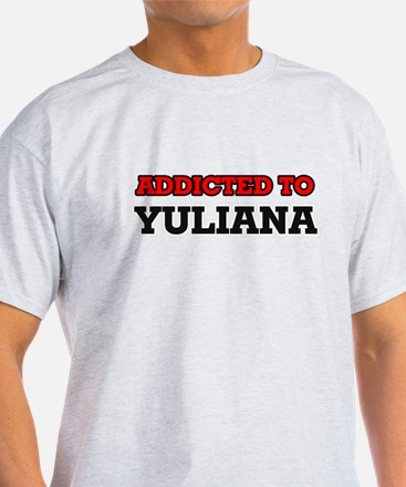Addicted to Yuliana T-Shirt