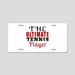 The Ultimate Tennis Player Aluminum License Plate