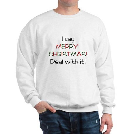 I say MERRY CHRISTMAS! Sweatshirt