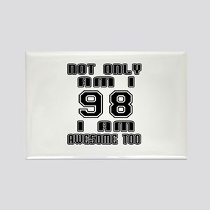 Not Only 98 I Am Awesome Too Rectangle Magnet