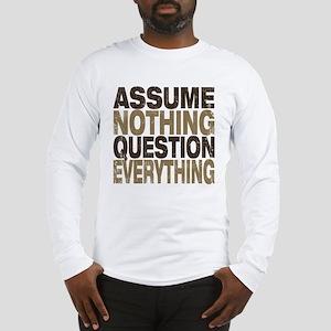 Assume Nothing Long Sleeve T-Shirt