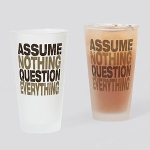 Assume Nothing Drinking Glass