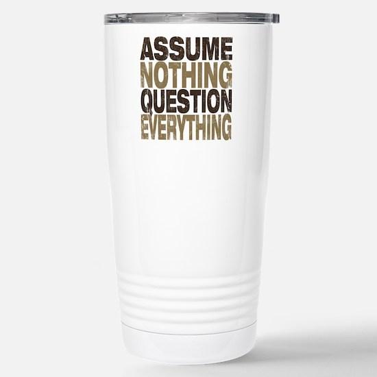 Assume Nothing Travel Mug