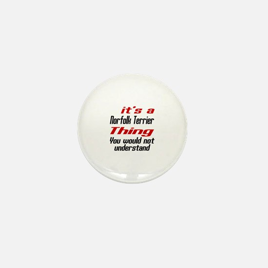It's Norfolk Terrier Dog Thing Mini Button