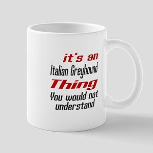 It's Italian Greyhound Dog Thing Mug
