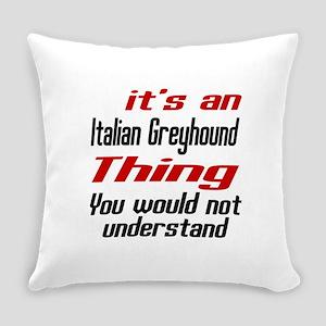 It's Italian Greyhound Dog Thing Everyday Pillow