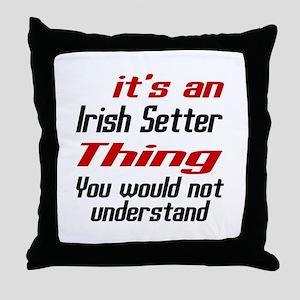It's Irish Setter Dog Thing Throw Pillow