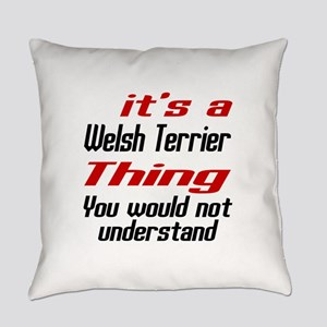 It's Welsh Terrier Dog Thing Everyday Pillow