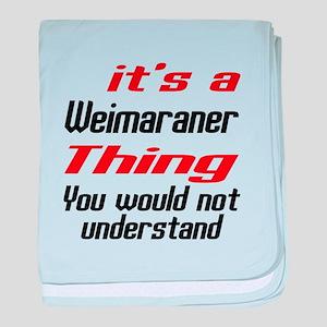 It's Weimaraner Dog Thing baby blanket