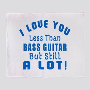 I Love You Less Than Bass Guitar Throw Blanket