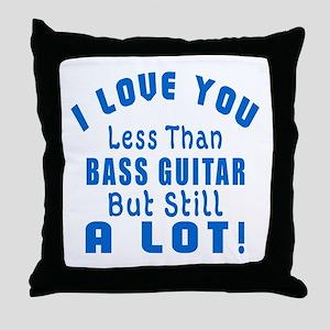 I Love You Less Than Bass Guitar Throw Pillow