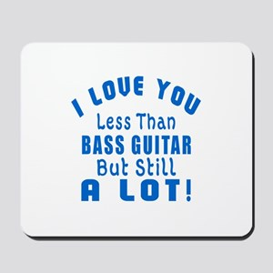 I Love You Less Than Bass Guitar Mousepad