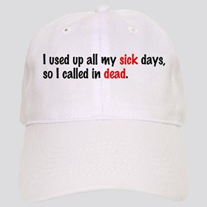 I Used up All my Sick Days Cap