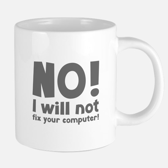 NO! I will not fix your computer! Mugs