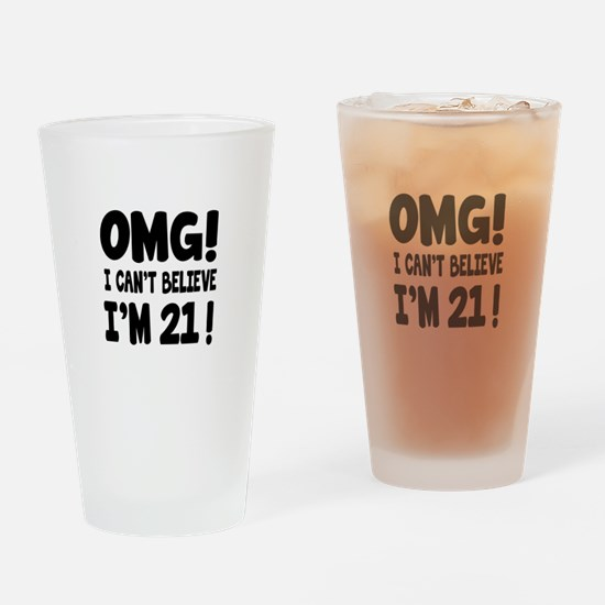 Omg I Can't Believe I Am 21 Drinking Glass