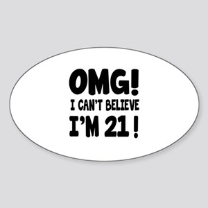 Omg I Can't Believe I Am 21 Sticker (Oval)