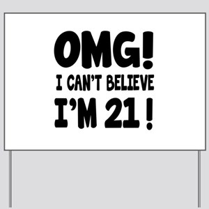 Omg I Can't Believe I Am 21 Yard Sign