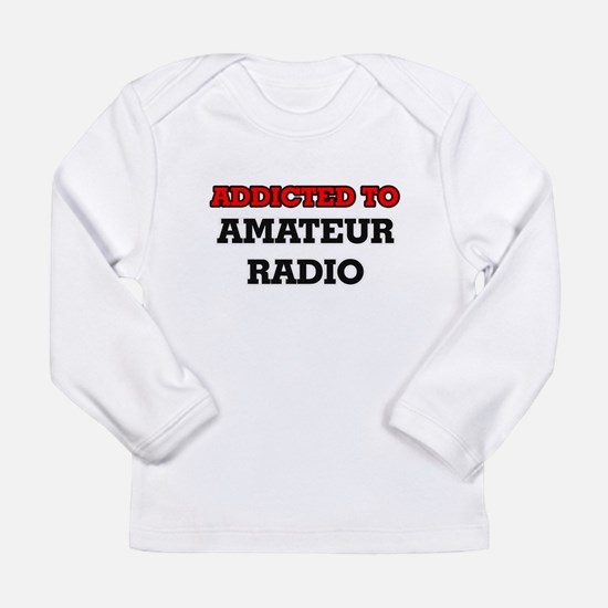 Addicted to Amateur Radio Long Sleeve T-Shirt