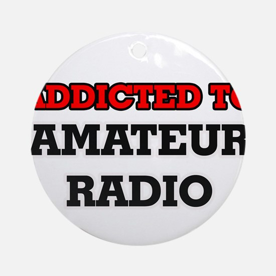 Addicted to Amateur Radio Round Ornament