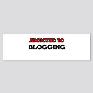 Addicted to Blogging Bumper Sticker